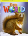 Our World Starter: Lesson Planner with Class Audio CD, Assessment Audio CD, and Teacher's Resource CD-ROM - Book
