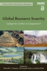 Global Resource Scarcity : Catalyst for Conflict or Cooperation? - eBook