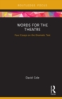 Words for the Theatre : Four Essays on the Dramatic Text - eBook