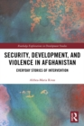 Security, Development, and Violence in Afghanistan : Everyday Stories of Intervention - eBook