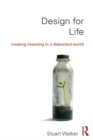 Design for Life : Creating Meaning in a Distracted World - eBook
