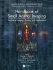 Handbook of Small Animal Imaging : Preclinical Imaging, Therapy, and Applications - eBook