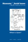 Where is Queer? : Museums & Social Issues 3:1 Thematic Issue - eBook