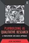 Playbuilding as Qualitative Research : A Participatory Arts-Based Approach - eBook