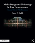 Media Design and Technology for Live Entertainment : Essential Tools for Video Presentation - eBook