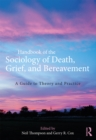 Handbook of the Sociology of Death, Grief, and Bereavement : A Guide to Theory and Practice - eBook