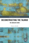 Deconstructing the Talmud : The Absolute Book - eBook