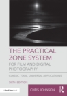 The Practical Zone System for Film and Digital Photography : Classic Tool, Universal Applications - eBook