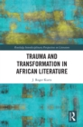 Trauma and Transformation in African Literature : Writing Wrongs - eBook