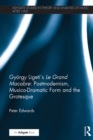 Gyorgy Ligeti's Le Grand Macabre: Postmodernism, Musico-Dramatic Form and the Grotesque - eBook