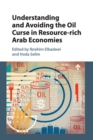 Understanding and Avoiding the Oil Curse in Resource-rich Arab Economies - Book