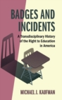Badges and Incidents : A Transdisciplinary History of the Right to Education in America - Book