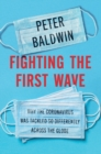 Fighting the First Wave : Why the Coronavirus Was Tackled So Differently Across the Globe - Book