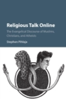 Religious Talk Online : The Evangelical Discourse of Muslims, Christians, and Atheists - Book