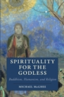 Spirituality for the Godless : Buddhism, Humanism, and Religion - Book