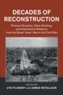 Decades of Reconstruction : Postwar Societies, State-Building, and International Relations from the Seven Years' War to the Cold War - Book
