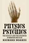 Physics and Psychics : The Occult and the Sciences in Modern Britain - Book