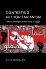Contesting Authoritarianism : Labor Challenges to the State in Egypt - Book