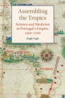 Assembling the Tropics : Science and Medicine in Portugal's Empire, 1450-1700 - Book