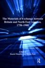 The Materials of Exchange between Britain and North East America, 1750-1900 - eBook