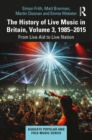 The History of Live Music in Britain, Volume III, 1985-2015 : From Live Aid to Live Nation - eBook