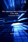 The American Idea of England, 1776-1840 : Transatlantic Writing - eBook