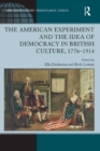 The American Experiment and the Idea of Democracy in British Culture, 1776-1914 - eBook