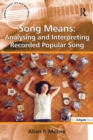 Song Means: Analysing and Interpreting Recorded Popular Song - eBook