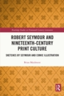 Robert Seymour and Nineteenth-Century Print Culture : Sketches by Seymour and Comic Illustration - eBook