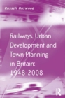 Railways, Urban Development and Town Planning in Britain: 1948-2008 - eBook