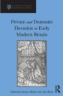 Private and Domestic Devotion in Early Modern Britain - eBook