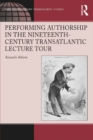 Performing Authorship in the Nineteenth-Century Transatlantic Lecture Tour - eBook