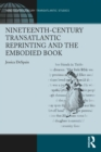 Nineteenth-Century Transatlantic Reprinting and the Embodied Book - eBook