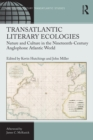 Transatlantic Literary Ecologies : Nature and Culture in the Nineteenth-Century Anglophone Atlantic World - eBook