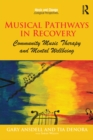 Musical Pathways in Recovery : Community Music Therapy and Mental Wellbeing - eBook