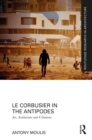 Le Corbusier in the Antipodes : Art, Architecture and Urbanism - eBook
