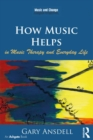 How Music Helps in Music Therapy and Everyday Life - eBook