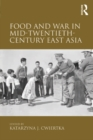 Food and War in Mid-Twentieth-Century East Asia - eBook