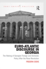 Euro-Atlantic Discourse in Georgia : The Making of Georgian Foreign and Domestic Policy After the Rose Revolution - eBook