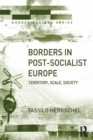 Borders in Post-Socialist Europe : Territory, Scale, Society - eBook