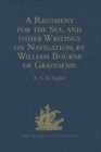 A Regiment for the Sea, and other Writings on Navigation, by William Bourne of Gravesend, a Gunner, c.1535-1582 - eBook