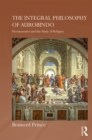 The Integral Philosophy of Aurobindo : Hermeneutics and the Study of Religion - eBook