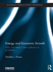 Energy and Economic Growth : Why we need a new pathway to prosperity - eBook