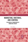 Marketing, Rhetoric and Control : The Magical Foundations of Marketing Theory - eBook