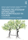 Treating Relationship Distress and Psychopathology in Couples : A Cognitive-Behavioural Approach - eBook