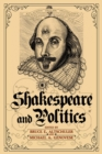 Shakespeare and Politics : What a Sixteenth-Century Playwright Can Tell Us about Twenty-First-Century Politics - eBook