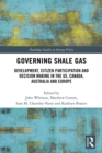 Governing Shale Gas : Development, Citizen Participation and Decision Making in the US, Canada, Australia and Europe - eBook