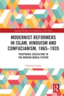 Modernist Reformers in Islam, Hinduism and Confucianism, 1865-1935 : Peripheral Geoculture in the Modern World-System - eBook