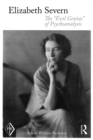 "Elizabeth Severn : The ""Evil Genius"" of Psychoanalysis - eBook"