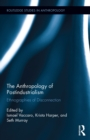 The Anthropology of Postindustrialism : Ethnographies of Disconnection - eBook